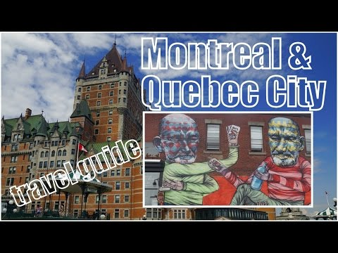 Visit Canada – Montreal and Quebec City Travel Guide and Top Attractions