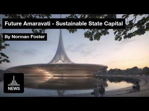 Future Amaravati – New Sustainable State Capital in India by Foster + Partners