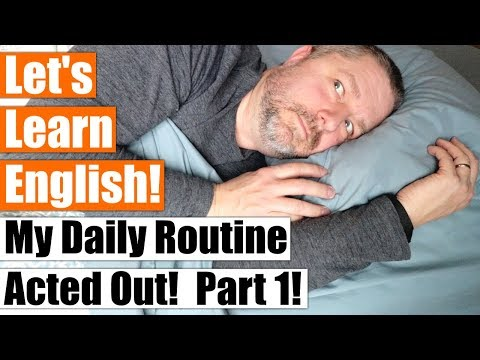 Learn How To Talk About Your Daily Routine in English by Watching Me Act Out Mine
