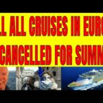 Will All Cruises Be Cancelled In Europe This Summer For 2020?