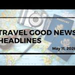 GOOD TRAVEL NEWS IN 90 SECONDS | May 11, 2020